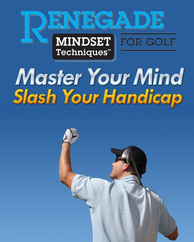Renegade Mindset Techniques For Golf